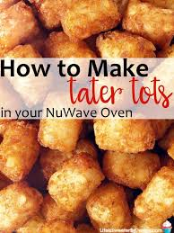 cook tater tots in the nuwave oven