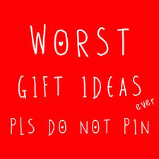 the 21 worst gift ideas ever do not