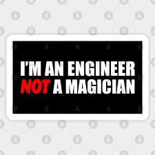 i m an engineer not a magician