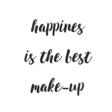 happiness is the best make up words inspirational quotes life