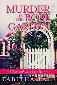 Ii5 Book Free Download Murder In The Rose Garden A Scent With Love Cozy Mystery Scent With Love Cozy Mysteries Book 1 By Tabitha Tate Zslosgc