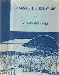 Banks Of The Delaware. by Ivy Jackson Banks. Trenton, N.J. 1967 ...