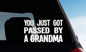 You Just Got Passed By A Grandma Bumper Sticker You Just Got Etsy