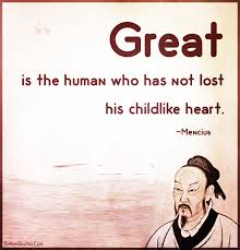 great is the human who has not lost his childlike heart popular