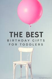 best birthday gifts for toddlers it s
