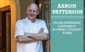 Aaron Patterson on Leicestershire & Rutland's Booming Culinary Scene