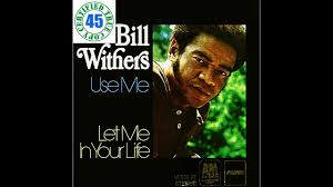 BILL WITHERS - USE ME - Still Bill (1972) HiDef :: SOTW #117 - YouTube