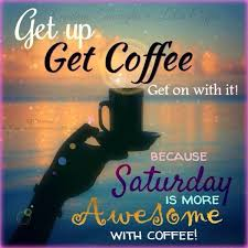 saturday coffee time coffee quotes saturday morning coffee