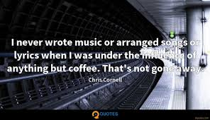 i never wrote music or arranged songs or lyrics when i was under