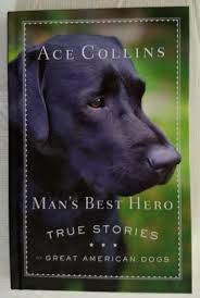 Man's Best Hero: True Stories of Great American Dogs Ace Collins 2014  Guideposts in 2020   American dog, Best hero, True stories