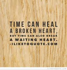 time can heal a broken heart but time can also break a waiting heart