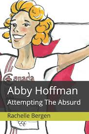 Abby Hoffman: Attempting The Absurd: Bergen, Rachelle, Albanese, Guy:  9781073118267: Books - Amazon.ca