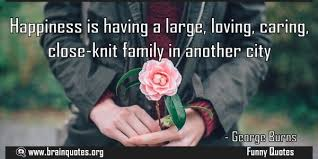 happiness is having a large loving caring closeknit family in