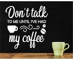 If You Can T Function Until Your First Cup Of Joe Then Our Don T Talk To Me Until I Ve Had My Coffee Removable Wall Decal Is My Coffee Wall Decals Talk