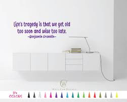 Life S Tragedy Old Too Soon Wise Too Late Ben Franklin Vinyl Wall Decal Custom Decoration Quote Sticker 17 Colors In 2020 Wall Decals Vinyl Wall Decals Custom Decor