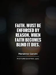 faith must be enforced by reason when faith becomes blind it