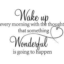 Amazon Com Vinyl Wall Decal Quote Wake Up Every Morning With The Thought That Something Wonderful Is Going To Happen Bedroom Decor Sticker Home Kitchen