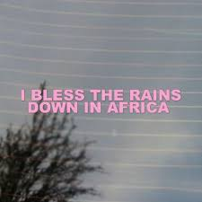 I Bless The Rains Down In Africa Vinyl Decal Sticker Free Us Shipping For Car Laptop Tablets Etc