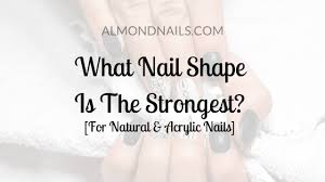 what nail shape is the strongest for