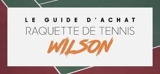 Raquette de tennis Wilson : Prix, avis et compartifs (2019)