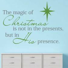 Design With Vinyl The Magic Of Christmas Is Not In The Presents But In His Presence Wall Decal Wayfair