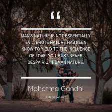 man s nature is not essentially evil mahatma gandhi about love
