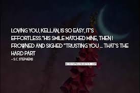 s c stephens quotes loving you kellan is so easy it s