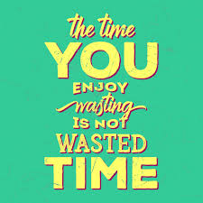 inspirational typography quotes the time you enjoy wasting is