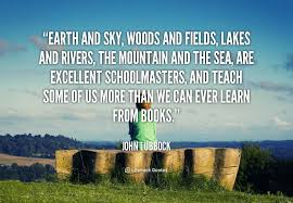 earth and sky woods and fields are excellent schoolmasters