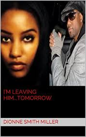 I'm Leaving Him...Tomorrow - Kindle edition by Miller, Dionne ...
