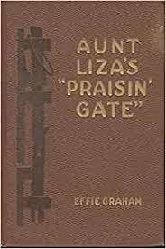 Aunt Liza's Praisin' Gate: Graham, Effie: Amazon.com: Books