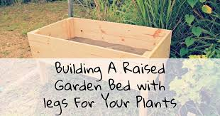 building a raised garden bed with legs