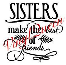 Sisters Make The Best Of Friends Vinyl Decal Sticker Quote Etsy