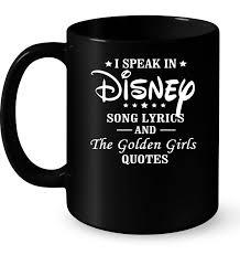 i speak in disney song lyrics and the golden girl quotes t shirt