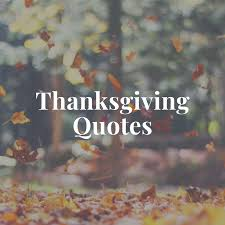 thanksgiving quotes inspirational thanksgiving day quotes
