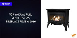 top 10 dual fuel ventless gas fireplace