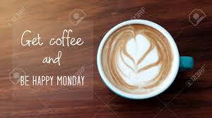 get coffee and be happy monday inspirational quote on coffee