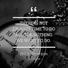 there is not enough time to do all t bill watterson about time