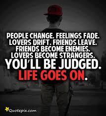 people change feelings fade lovers drift friends leave friends