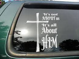 Amazon Com It S All About Him Die Cut Christian Vinyl Window Decal Sticker For Car Or Truck 5x4 I Automotive