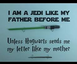 Amazon Com Vinyl Wall Decal Jedi Like My Father Unless Hogwarts Sends Me A Letter Like My Mother Star Wars And Harry Potter Themed Parody Design Handmade