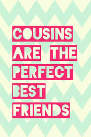 cousins are the perfect best friends best cousin quotes cousin