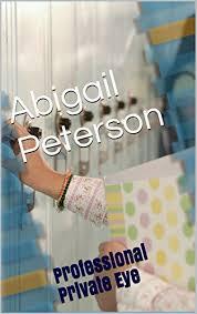 Amazon.com: Abigail Peterson: Professional Private Eye eBook: Pettine,  Karen: Kindle Store
