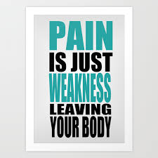 Pain Is Just Weakness Leaving The Body Inspirational Fitness Quote Art Print By Creativeideaz Society6