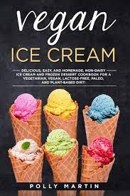 Vegan Ice Cream: Delicious and Easy Homemade Non-Dairy Ice Cream ...