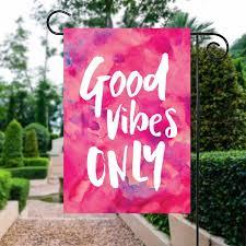 good vibes only 12x18 garden flag