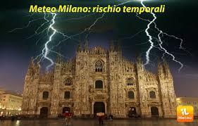 Meteo Milano - weekend TEMPORALESCO, dopo il caldo dell ...