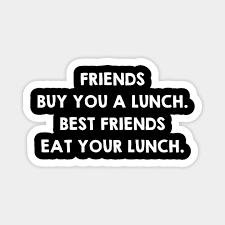 real friends eat your lunch funny friendship quotes sayings