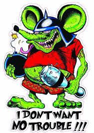 Rat Fink I Dont Want No Trouble Decal Nostalgia Decals Ed Roth Graphics Nostalgia Decals Online