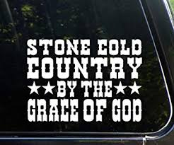 Amazon Com Stone Cold Country By The Grace Of God 8 X 6 Die Cut Decal Sticker For Windows Cars Trucks Laptops Etc Automotive